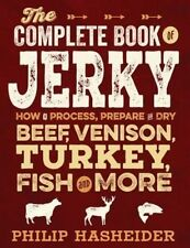 The Complete Book of Jerky: How to Process, Prepare, and Dry Beef, Venison, Turk