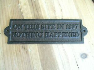Cast Iron ON THIS SITE IN 1897 NOTHING HAPPENED Plaque Garden Sign Man Cave Deco