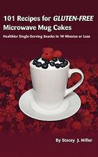 101 Recipes for Gluten-Free Microwave Mug Cakes: Healthier Single-Serving Snacks