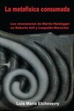 Metaf?sica Consumada : Las Resonancias de Martin Heidegger en Roberto Arlt y ...