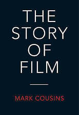 THE STORY OF FILM. , Cousins, Mark. , Used; Very Good Book