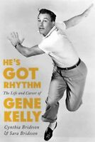 He's Got Rhythm : The Life and Career of Gene Kelly, Hardcover by Brideson, C...