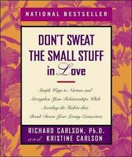 By Richard Carlson Don't Sweat the Small Stuff in Love: Simple Ways to Nurture a