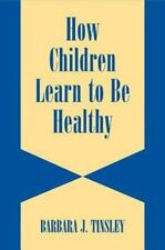 How Children Learn to be Healthy (Cambridge Studies on Child and-ExLibrary