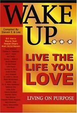 Wake Up . Live the Life You Love Living on Purpo