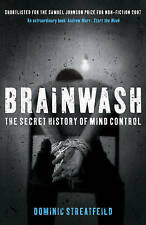 Brainwash: The Secret History of Mind Control by Dominic Streatfeild...