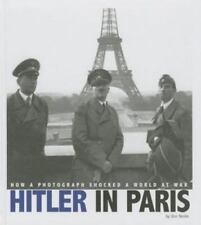 Hitler in Paris: How a Photograph Shocked a World at War (Captured-ExLibrary