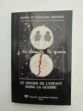 BRAUNER A. & F. J'ai Dessiné La Guerre. Le dessin de l'enfant dans la guerre.