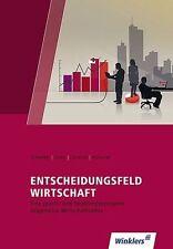 Entscheidungsfeld WIRTSCHAFT: Eine praxis- und handlungsorientierte Allgemeine W