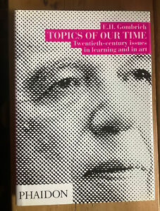 Topics of Our Time: Comments on 20th Cent Issues in Learning and Art -  Gombrich