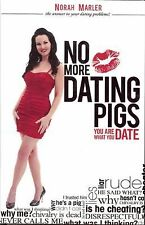Norah Marler~NO MORE DATING PIGS: YOU ARE WHAT YOU DATE~SIGNED 1ST/DJ~ NICE COPY