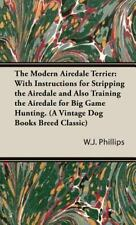 The Modern Airedale Terrier : With Instru by W. J. Phillips (2005, Hardcover)