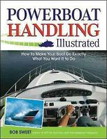 Powerboat Handling Illustrated : How to Make Your Boat Do Exactly What You Wa...