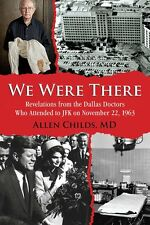 We Were There: Revelations from the Dallas Doctors, Allen Childs 1st Ed HC Book