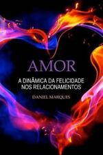 Amor : A Dinâmica Da Felicidade Nos Relacionamentos by Daniel Marques (2010,...