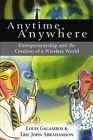 Anytime, Anywhere: Entrepreneurship and the Cre, Galambos, Louis,,