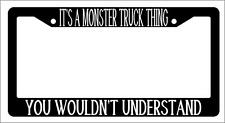 Black License Plate Frame IT'S A MONSTER TRUCK THING YOU WOULDN'T UNDERSTAND