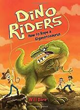 How to Rope a Giganotosaurus Dino Riders Paperback Will Dare