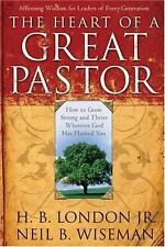 The Heart of a Great Pastor: How to Grow Stronger and Thrive Wherever God Has P
