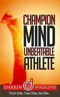 Champion Mind Unbeatable Athlete : Think Elite, Train Elite, Be Elite, Paperb...