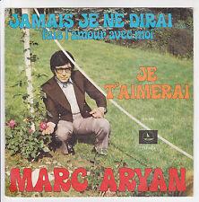 ARYAN Marc Vinyle 45T JAMAIS JE NE DIRAI L'Amour  JE T'AIMERAI -MARKAL 490 RARE