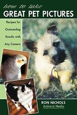 How to Take Great Pet Pictures: Recipes for Outstanding Results with Any Camera,