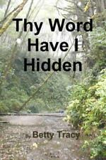 Thy Word Have I Hidden by Betty Tracy (2014, Paperback)