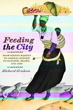 Feeding the City: From Street Market to Liberal Reform in Salvador, Brazil, 17..