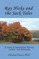 Ray Hicks And the Jack Tales : A Study of Appalachian History, Culture, And P...
