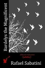 Bardelys the Magnificent by Rafael Sabatini (2015, Paperback)