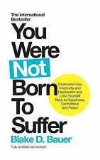 You Were Not Born to Suffer: Overcome Fear, Insecurity and Depression and Love Y