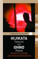 Hijikata Tatsumi and Ohno Kazuo (Routledge Performance Practitioners) by Fralei