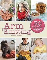 Arm Knitting : 30 Home and Fashion Projects to Knit on Your Arms Paperback