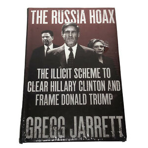 The Russia Hoax : The Illicit Scheme to Clear Hillary Clinton and Frame...