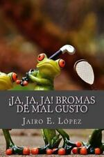 ¡Ja, Ja, Ja! Bromas de Mal Gusto by Jairo López (2016, Paperback)