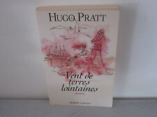 HUGO PRATT - VENTS DE TERRE LOINTAINE  - ROBERT LAFFONT AVRIL 1993