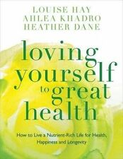 Loving Yourself to Great Health: How To Live A Nutrient-Rich Life For Health, Ha