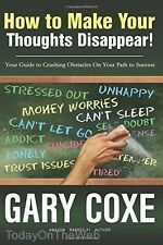 How to Make Your Thoughts Disappear: Your Guide to Crushing Obstacles  Gary Coxe