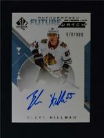 2018-19 UD SP Authentic Future Watch Auto #154 Blake Hillman /999