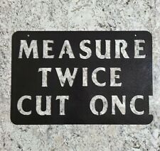 Funny, measure twice cut once sign