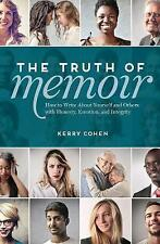 The Truth of Memoir: How to Write about Yourself and Others with Honesty,...