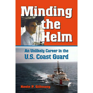 Minding the Helm : An Unlikely Career in the U.S. Coast Guard, Hardcover by G...