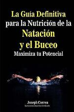 La Guia Definitiva para la Nutricion de la Natacion y el Buceo : Maximiza Tu...