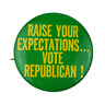 Raise Your Expectations Vote Republican Pinback Pin Button