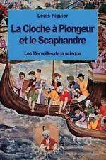 La Cloche à Plongeur et le Scaphandre by Louis Figuier (2016, Paperback)