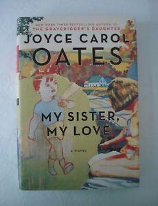 MY SISTER, MY LOVE BY JOYCE CAROL OATES (HARDBACK) - FREE P&P