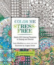 Color Me StressFree Nearly 100 Coloring Templates to Unplug and Unwind (A Zen