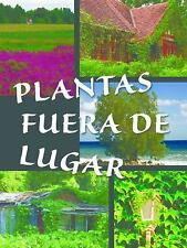 Plantas Fuera de Lugar (Plants Out of Place ) (Exploremos la Ciencia) (Spanish E