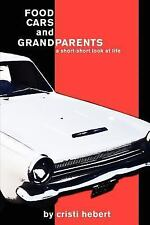 Food, Cars and Grandparents by Cristi Hebert (2007, Paperback)