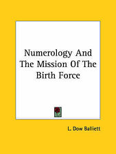 NEW Numerology And The Mission Of The Birth Force by L. Dow Balliett